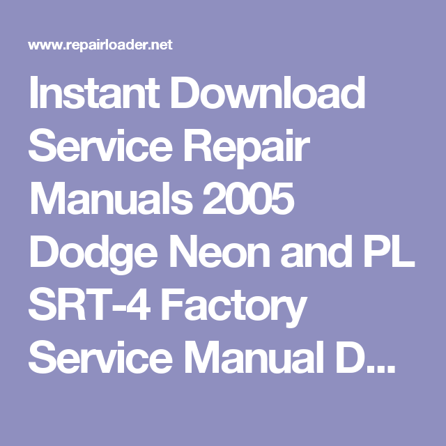 Instant Download Service Repair Manuals 2005 Dodge Neon And Pl Srt 4 Factory Service Manual Download Repair Manuals Manual Repair