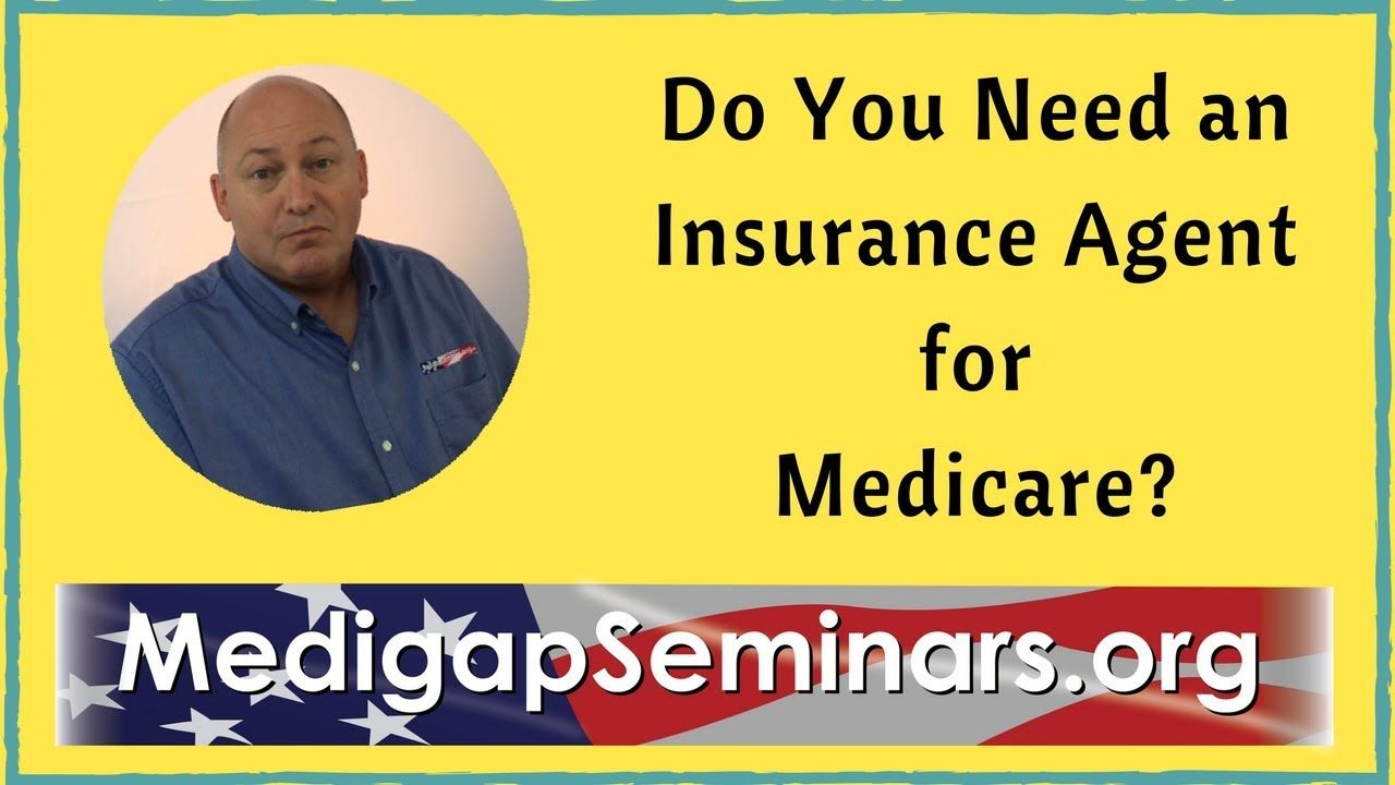 Medicare Do You Need An Insurance Agent For Medicare Insurance Agent Medicare Insurance