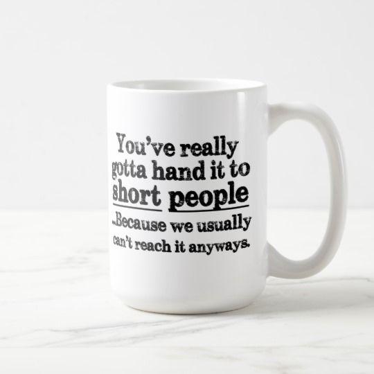 Funny Short People Quote Coffee Mug | Zazzle.com