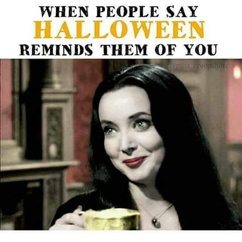 Someone Said This To Me At Work You Keep On Skull In Your Cubicle And People Lose Their Minds Addams Family Halloween Memes Halloween Funny
