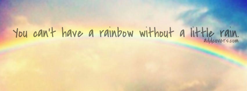Rainbow Without Rain {Inspirational Facebook Timeline