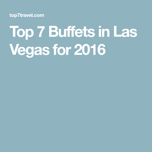 Top 7 Buffets in Las Vegas for 2016 | Las vegas buffet ...