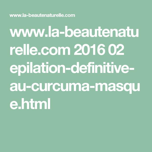 www.la-beautenaturelle.com 2016 02 epilation-definitive-au-curcuma-masque.html