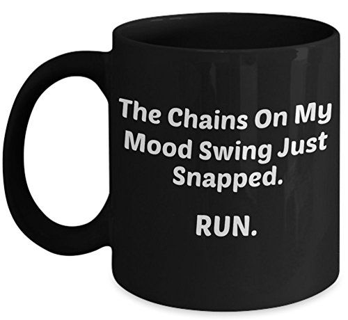 Sassy Mug 11 Oz The Chains On My Mood Swing Just Snapped Run Mugs With Quotes By Vitazi Kitchenware Ceramic C Funny Coffee Cups Coffee Infographic Mugs