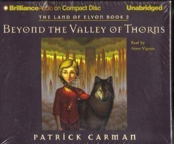 Beyond The Valley of Thorns by Patrick Carman Unabridged Audio Book  Alexa thought her troubles were over when she defeated the man who had threatened to bring down Bridewell from within. But now that the walls around her land have fallen, a new, unexpected threat has risen from outside. Suddenly, Alexa is involved in a battle much, much larger than her own life . . . a battle in which she is destined to play a key role. Suitable for young adults.