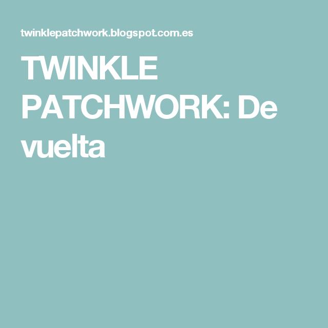 TWINKLE PATCHWORK: De vuelta