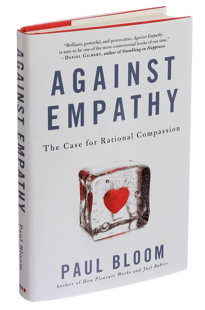 Review Against Empathy Or The Right Way To Feel SomeoneS Pain
