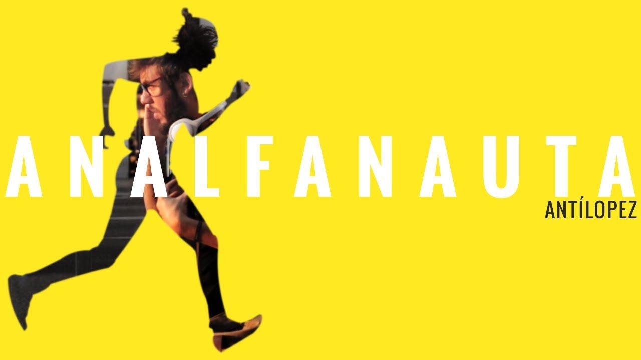 Antílopez :: #ANALFANAUTA :: Videoclip Oficial - Radio Edit. Gran canción