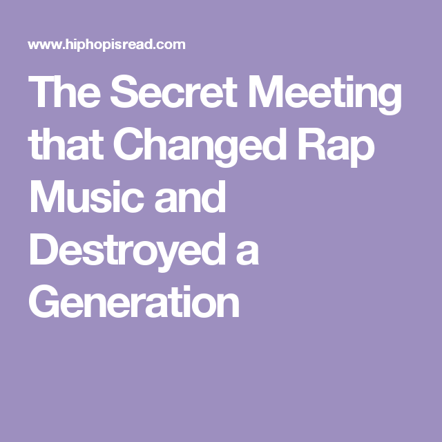 The Secret Meeting that Changed Rap Music and Destroyed a Generation