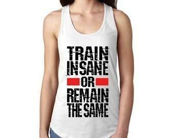 Insane or Remain The Same Gym Shirts Women Workout Tank  Train Insane or Remain The Same Gym Shirts Women Workout Tank Tops for women Muscle Tanks Women Bod Train Insane...