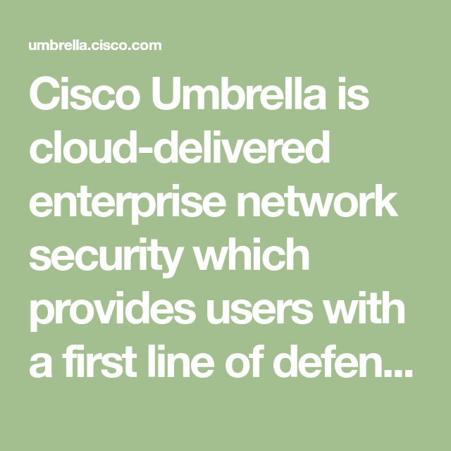 Cisco Umbrella Is Cloud Delivered Enterprise Network Security Which Provides Users With A First Line Of Defense A Network Security Cyber Security Threats Cisco
