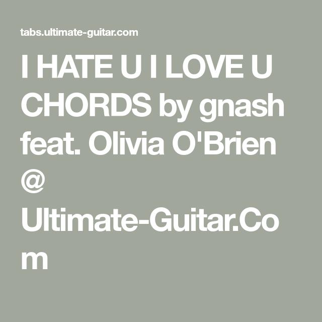 I Hate U I Love U Chords By Gnash Feat Olivia Obrien Ultimate