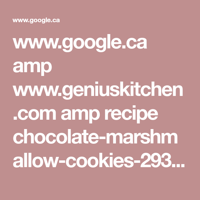 www.google.ca amp www.geniuskitchen.com amp recipe chocolate-marshmallow-cookies-293376