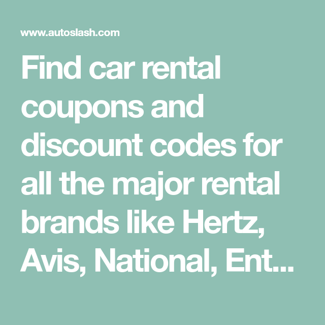 Find Car Rental Coupons And Discount Codes For All The Major Rental Brands Like Hertz Avis National Enterpris Car Rental Coupons Car Rental Car Rental Deals