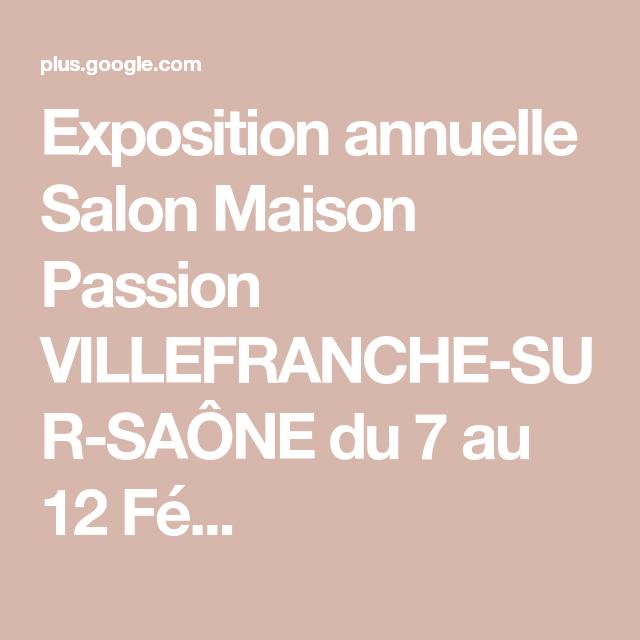 Exposition Annuelle Salon Maison Passion Villefranche Sur Saone Du 7 Au 12 Fe Salon Maison Villefranche Sur Saone Annuelle