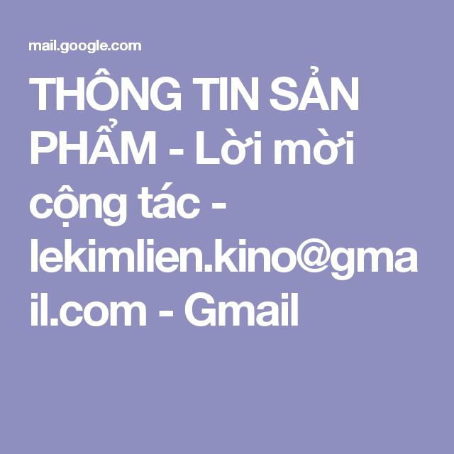 THÔNG TIN SẢN PHẨM - Lời mời cộng tác - lekimlien.kino@gmail.com - Gmail