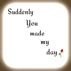 U Made My Day Quotes For Special One Love Quotes Quotes