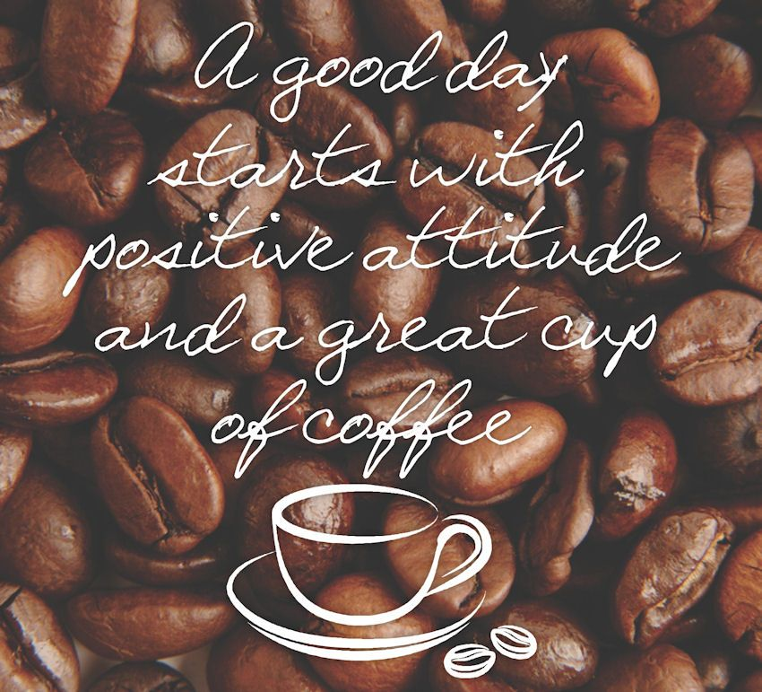 A good day starts with a positive attitude and a great cup