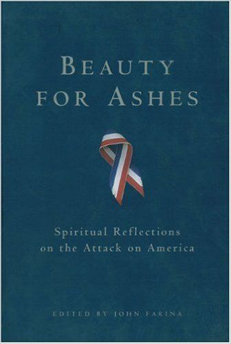 Beauty for ashes : spiritual reflections on the attack on America / edited by John Farina