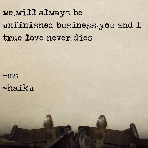 We Will Always Be Unfinished Business You And I True Love