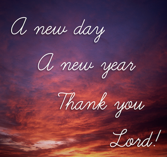 A New Day A New Year Thank You Lord New Years Eve Quotes Newyear Thank You Lord
