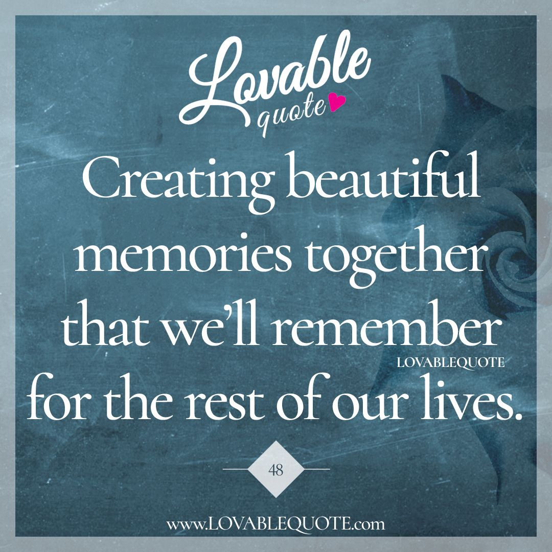 Creating Beautiful Memories Together True Love Pinterest Love