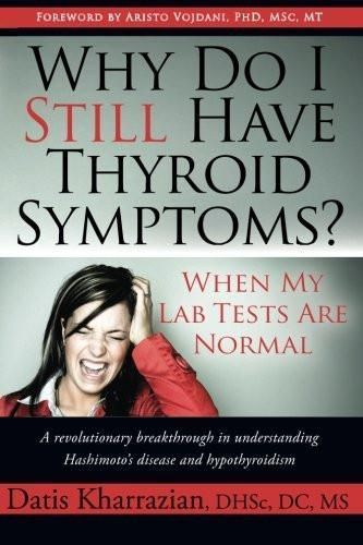 Why Do I Still Have Thyroid Symptoms? when My Lab Tests Are Normal: a Revolutionary Breakthrough in
