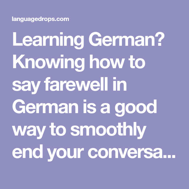 Learning German Knowing How To Say Farewell In German Is A Good Way To Smoothly End Your Conversations In The Lan Learn German German Language Learning German