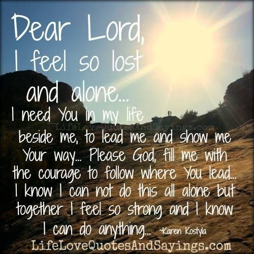 Dear Lord, I Feel So Lost And Alone… I Need You In My Life