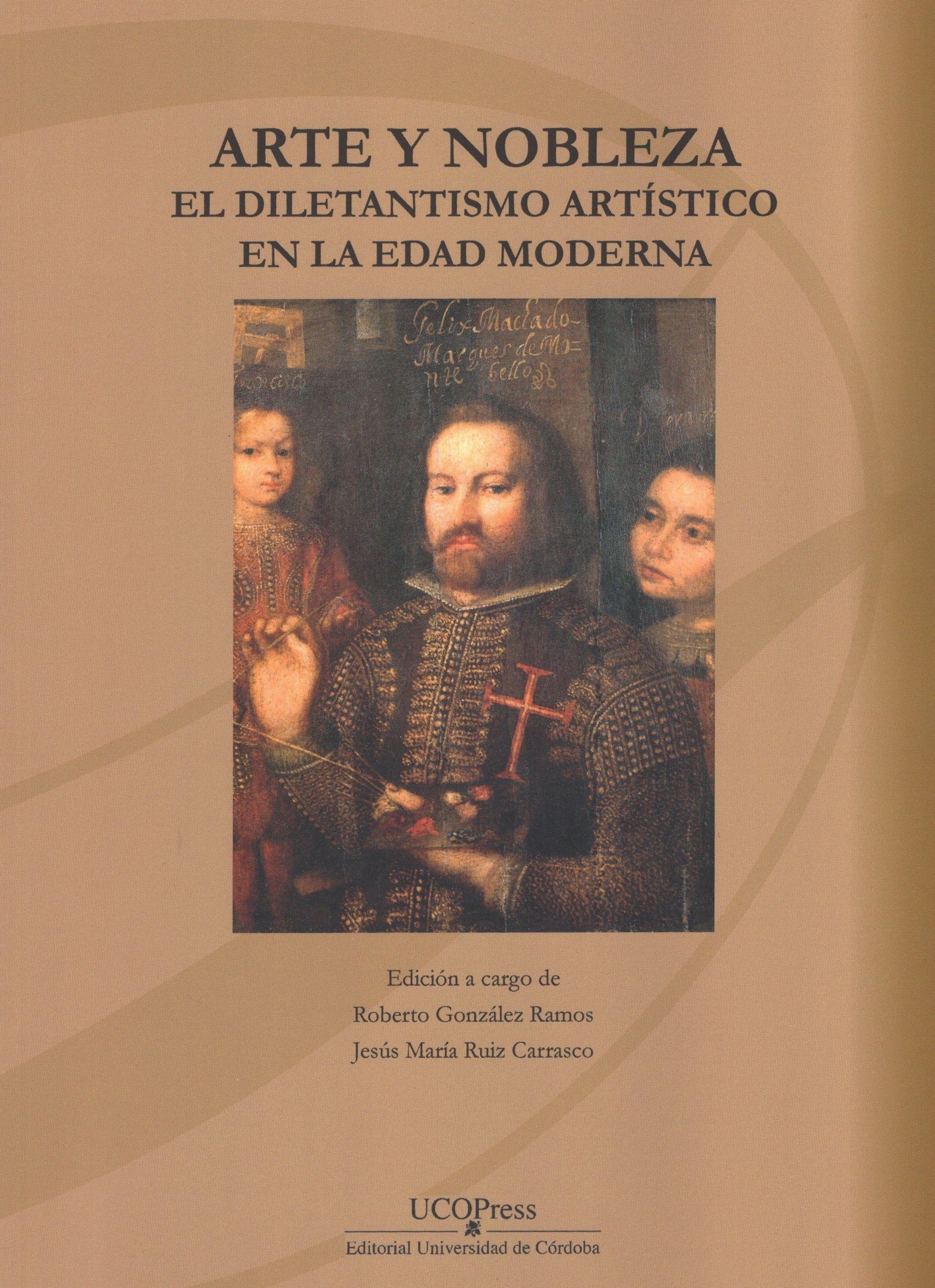 Arte Y Nobleza El Diletantismo Artístico En La Edad Moderna Edición A Cargo De Roberto González Ramos Jesús María Ruiz Carrasco Edad Moderna Artistas Arte