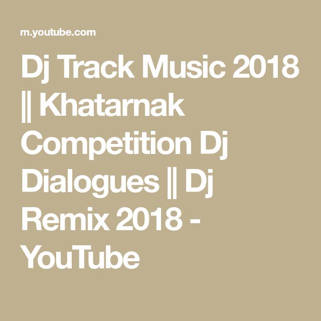 Dj Track Music 2018 || Khatarnak Competition Dj Dialogues