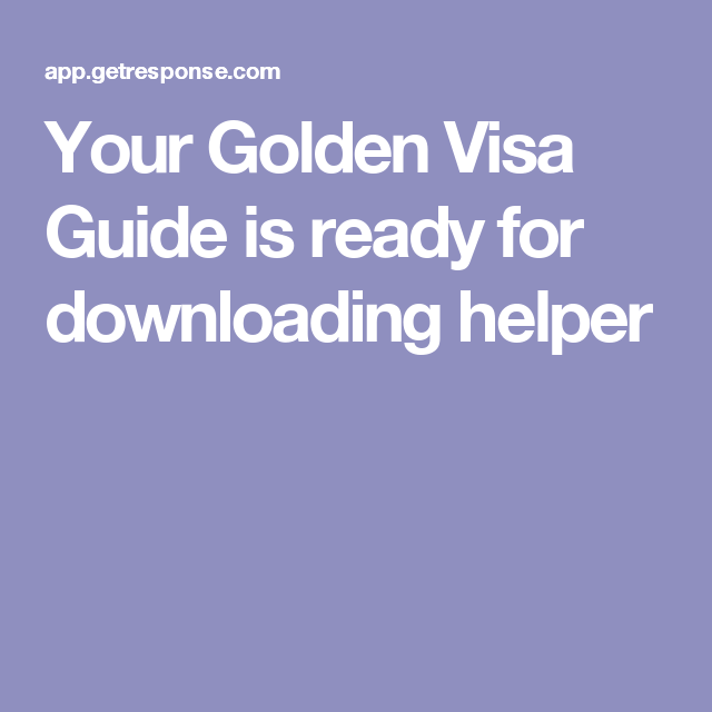 Your Golden Visa Guide is ready for downloading helper