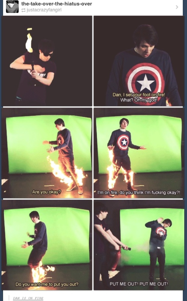 dan being on fire in his newest video. i love how phil was all calm about it