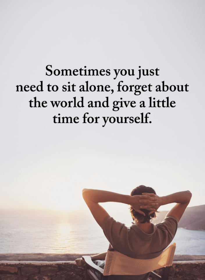 Sometimes Quotes Sometimes You Just Need To Sit Alone Forget About The World And Give A Little Time For Your Sometimes Quotes Alone Time Quotes Me Time Quotes