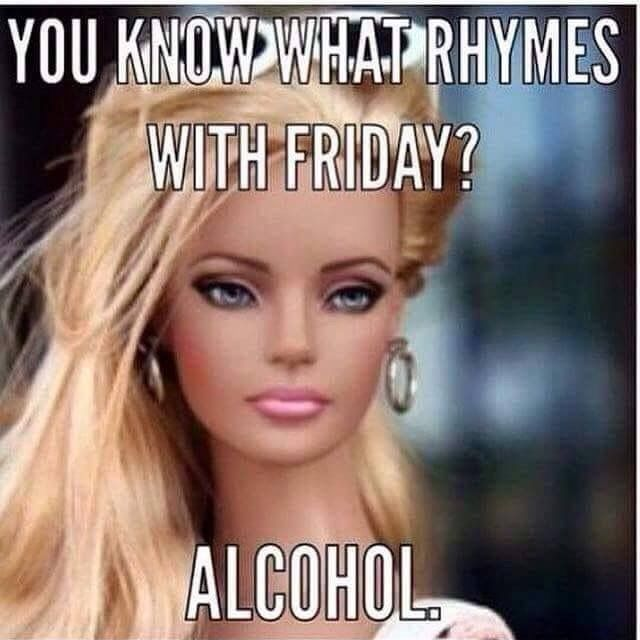 Funny Memes For Happy Hour : You know what rhymes with friday alcohol funnies