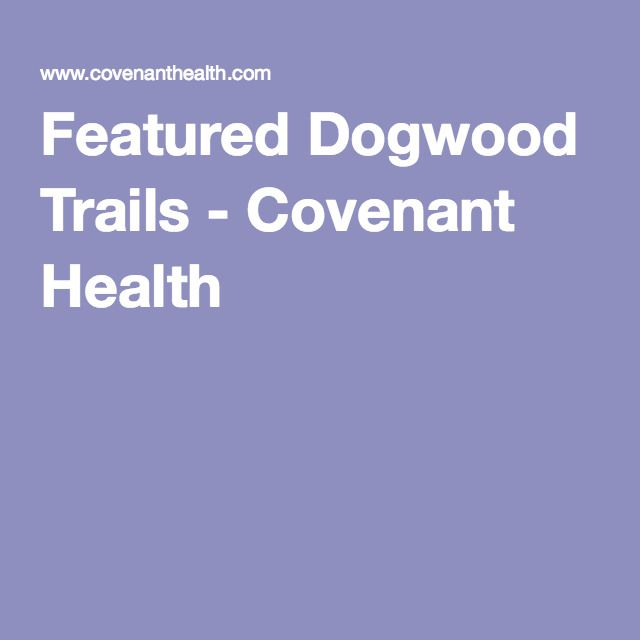 Featured Dogwood Trails Dogwood The Covenant Health