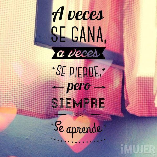"""""""A veces se gana, a veces se pierde, pero siempre se aprende."""" #mujer #frases #lifestyle"""