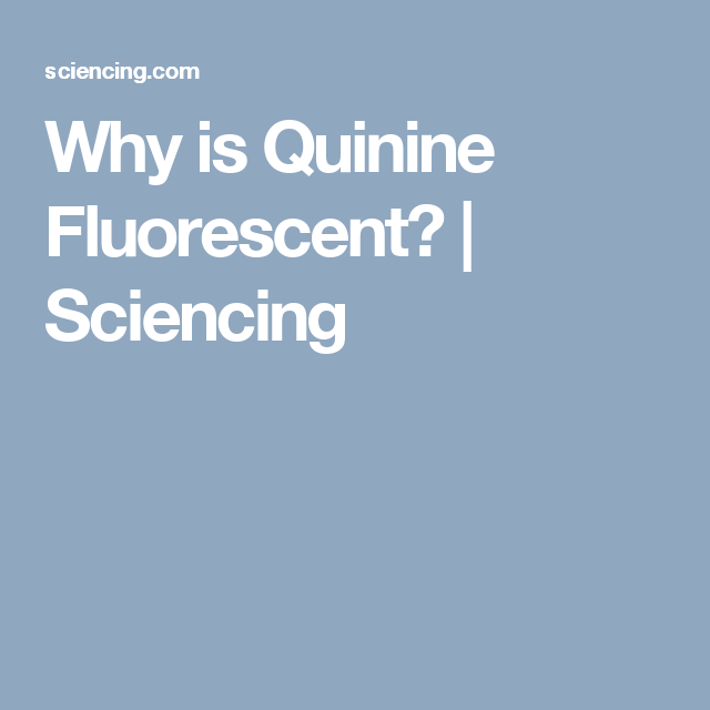 Why is Quinine Fluorescent?   Sciencing
