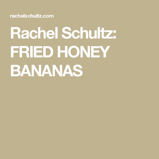Rachel Schultz: FRIED HONEY BANANAS