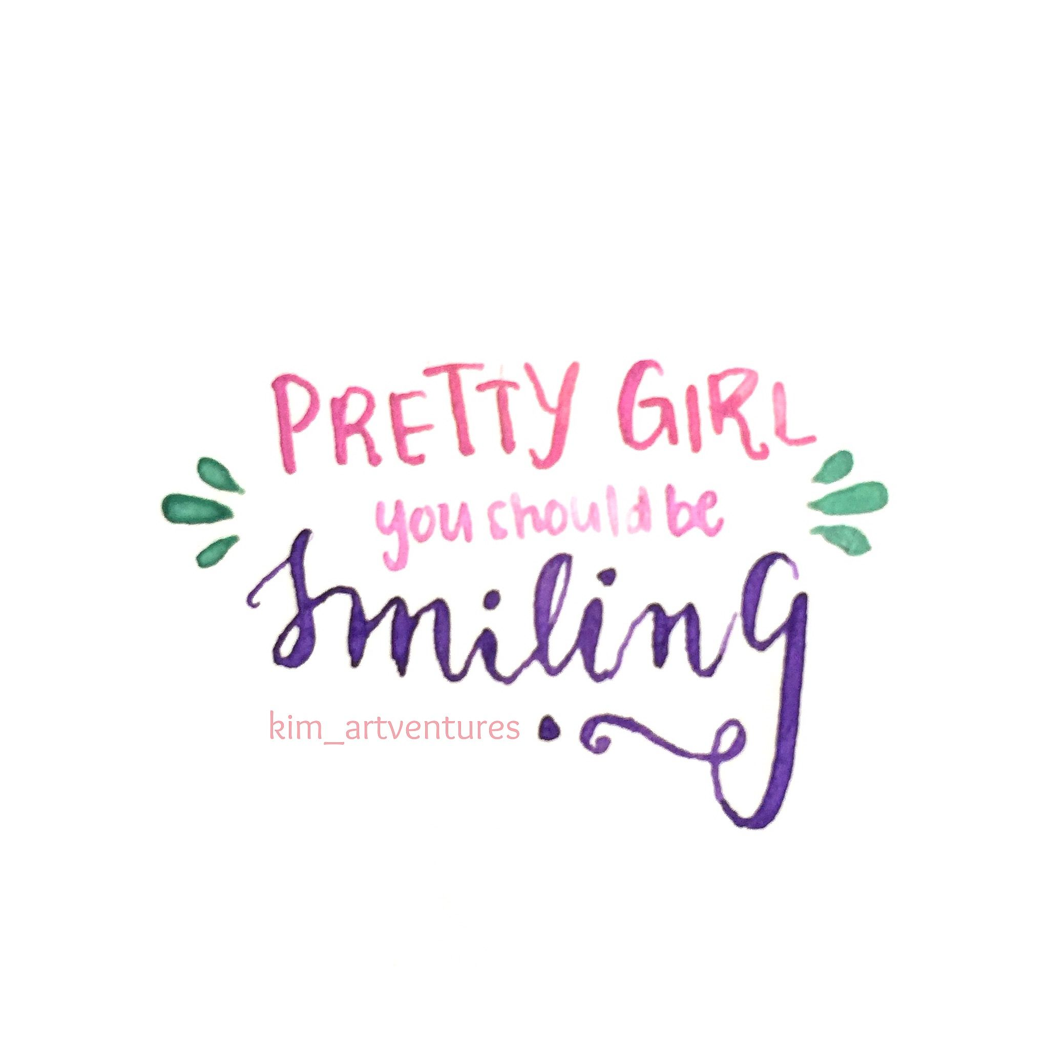 Pretty girl you should be smiling. #typography #calligraphy ... for Smile Quotes And Sayings For Girls  51ane