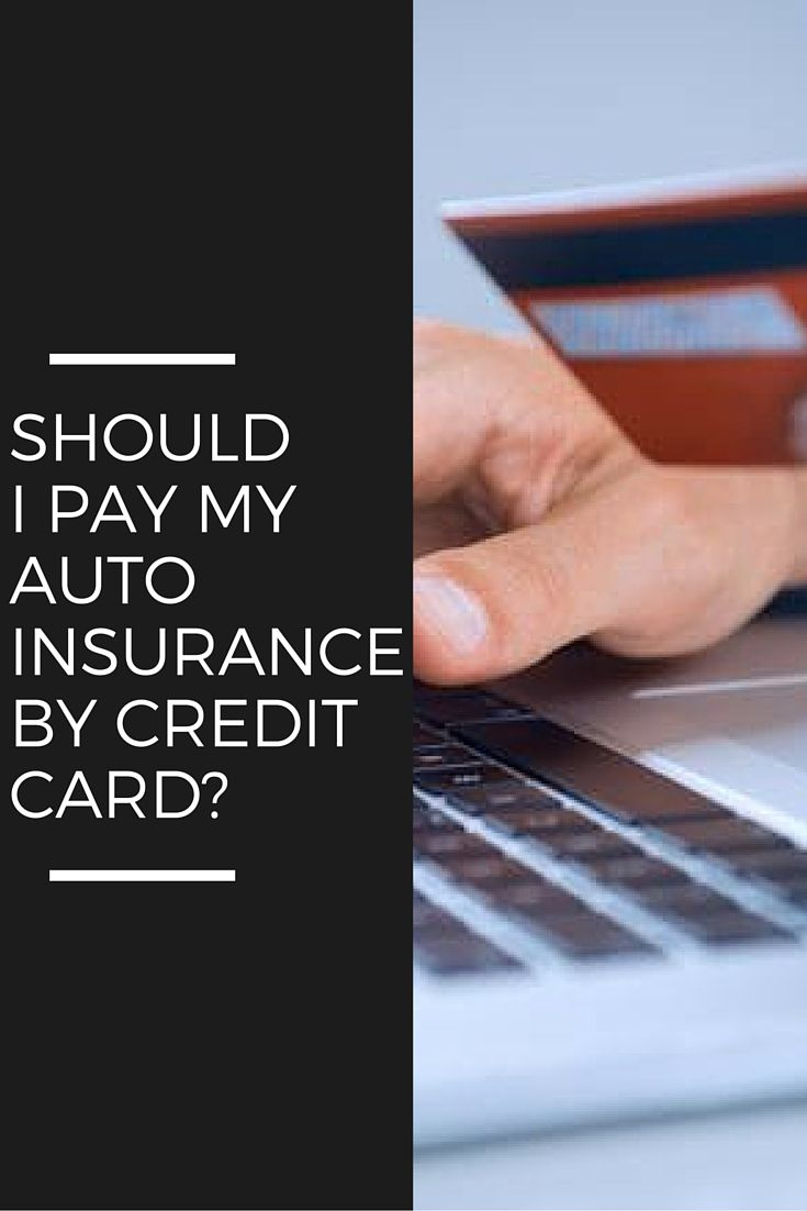 Should You Pay Your Auto Insurance By Credit Card Car Insurance