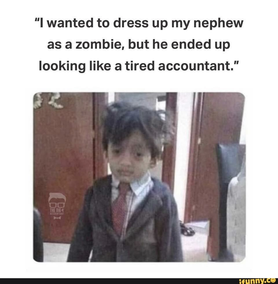 I Wanted To Dress Up My Nephew As A Zombie But He Ended Up Looking Like A Tired Accountant Ifunny Single Memes Memes Funny Memes