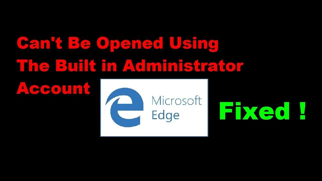 How To Fix Microsoft Edge Can T Be Opened Using The Built In