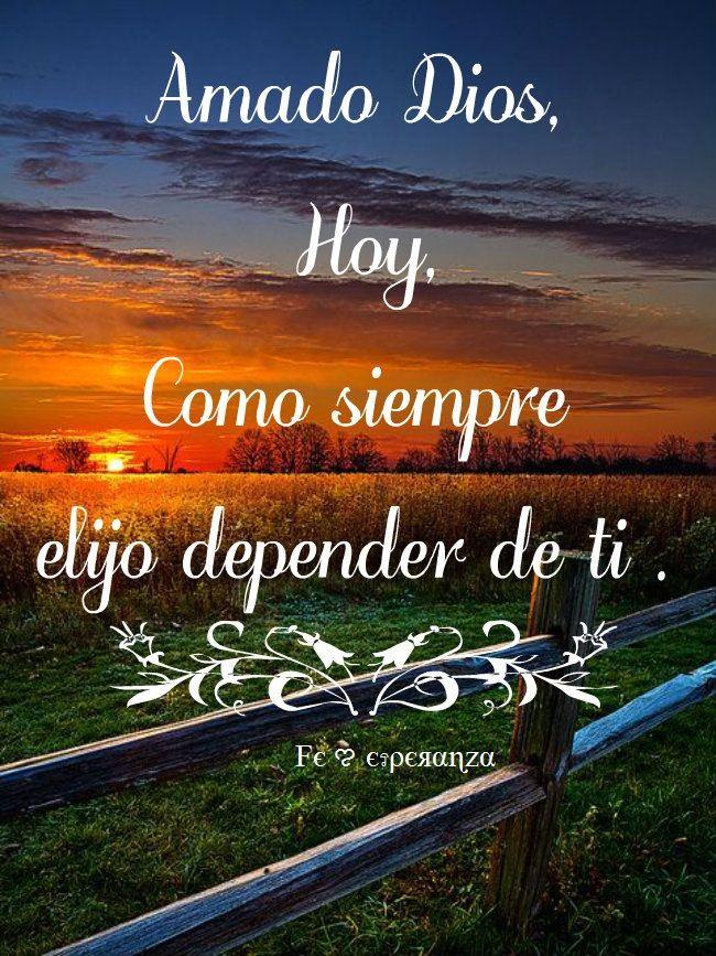 Amado Dios Hoy Como Siempre Elijo Depender De Ti Cuida Mi Vida Y La