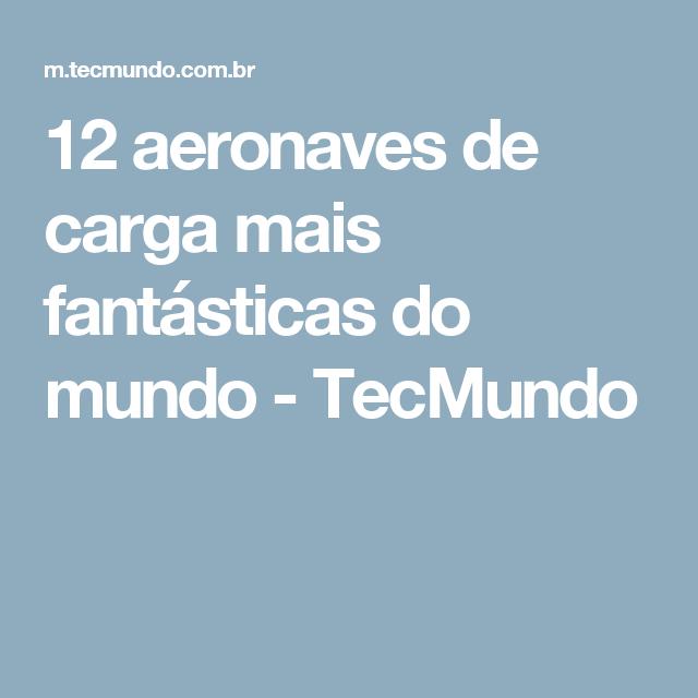 12 aeronaves de carga mais fantásticas do mundo - TecMundo