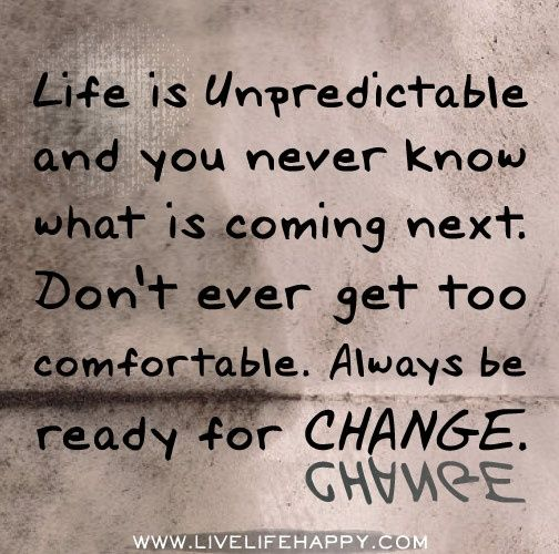 Change Ready For Change Life Is Unpredictable Quotes Quotes