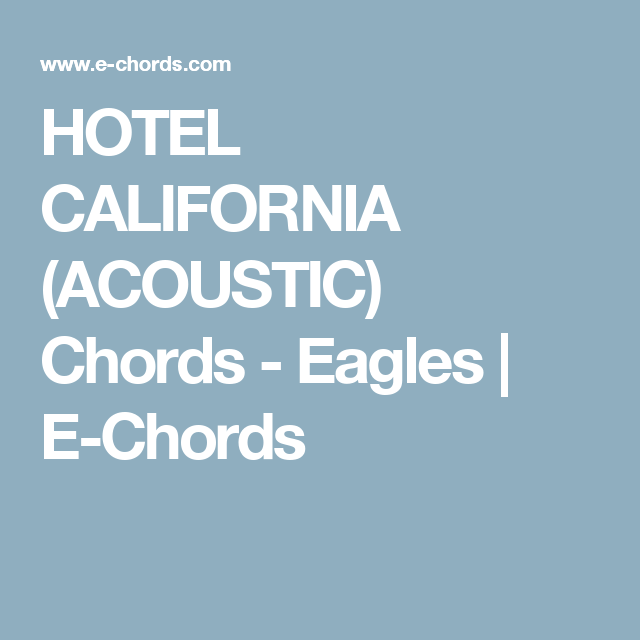 HOTEL CALIFORNIA (ACOUSTIC) Chords - Eagles | E-Chords | Music ...