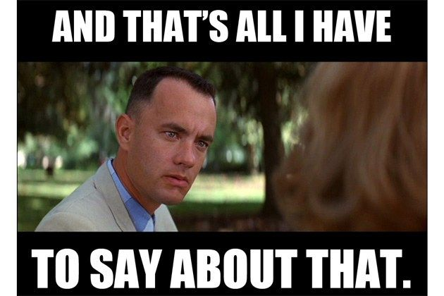 Image result for forrest gump that's all i have to say about that