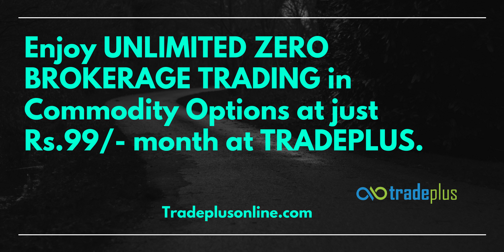Enjoy UNLIMITED ZERO BROKERAGE TRADING In Commodity Options At Just