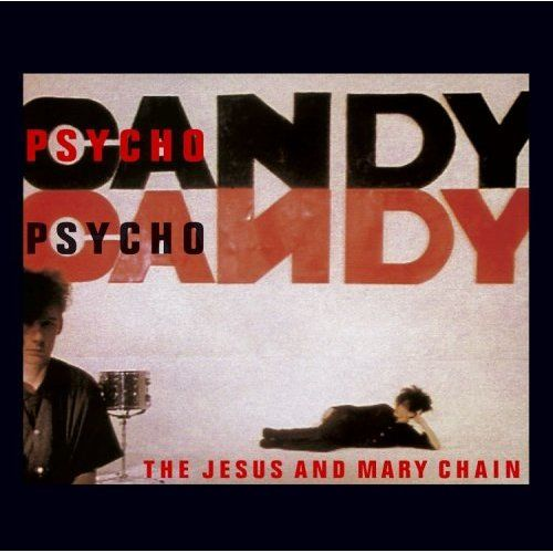 The Jesus and Mary Chain (psycho candy)